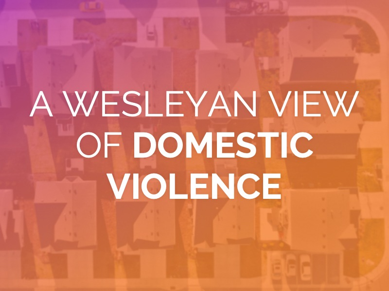 A Wesleyan View of Domestic Violence