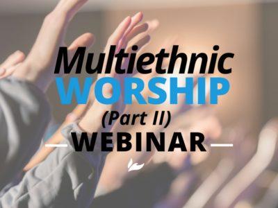 Multiethnic Worship Webinar (Part II)