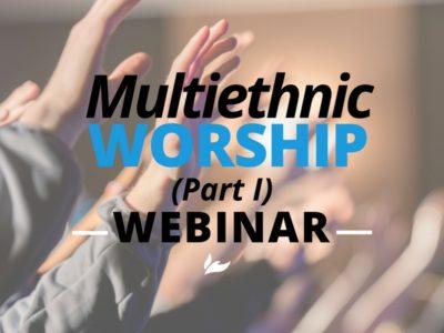 Multiethnic Worship Webinar (Part I)
