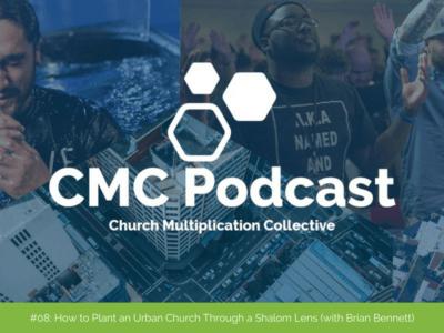 CMC Podcast #08: How to Plant an Urban Church Through a Shalom Lens (with Brian Bennett)