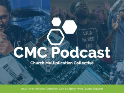 CMC Podcast #10: How Midsize Churches Can Multiply (with Duane Bower)