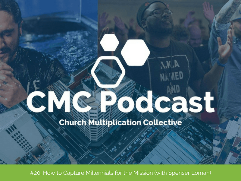 CMC Podcast #20: How to Capture Millennials for the Mission (with Spencer Loman)