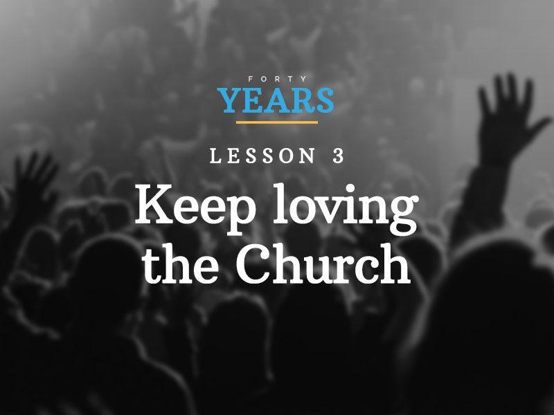 Lesson #3: Keep loving the Church
