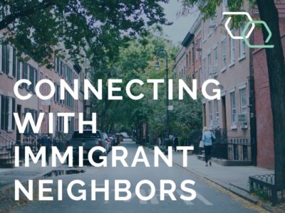 Connecting with Immigrant Neighbors