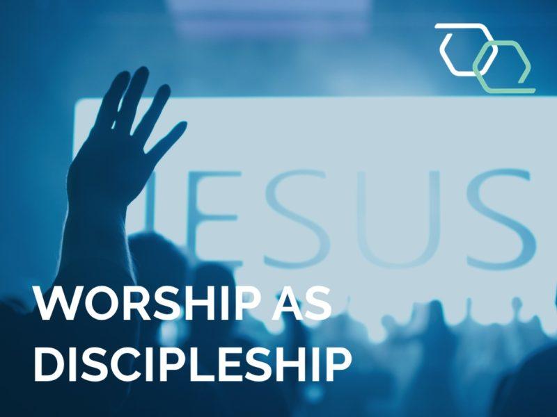 Worship As Discipleship