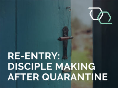 Re-Entry: Discipleship After Quarantine
