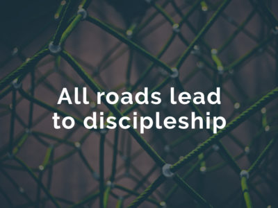 All roads lead to discipleship