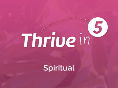 Thrive in Five – Spiritual – Bodily Spirituality: Five Reasons to Care