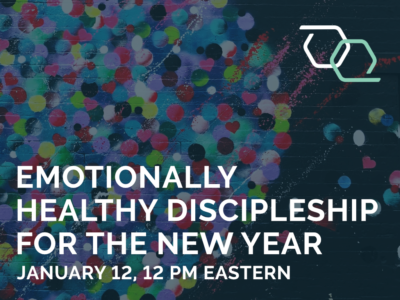 Emotionally Healthy Discipleship for the New Year