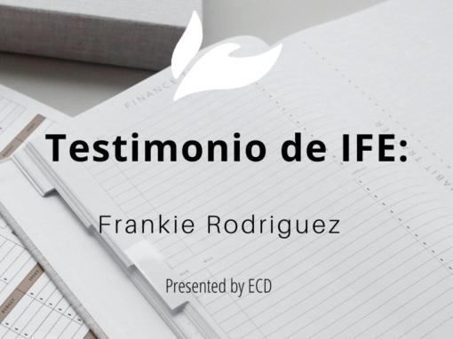 Testimonio de IFE :  Frankie Rodriguez