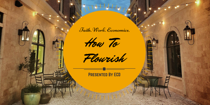 How to Flourish: Faith, Work, and Economics