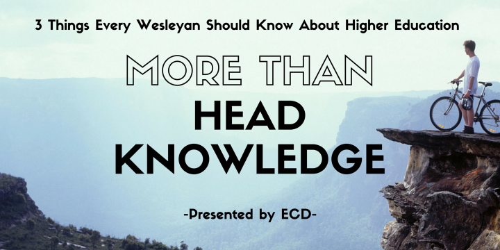 More Than Head Knowledge: 3 Things Every Wesleyan Should Know about Higher Education