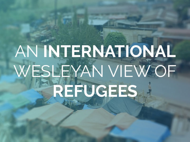 An International Wesleyan View of Refugees