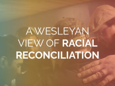A Wesleyan View of Racial Reconciliation