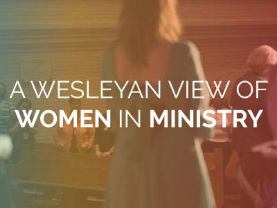 A Wesleyan View of Women in Ministry